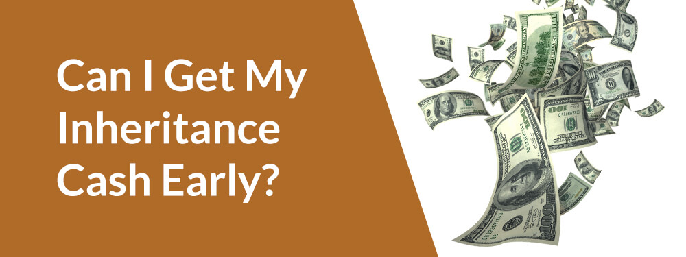 get inheritance cash early